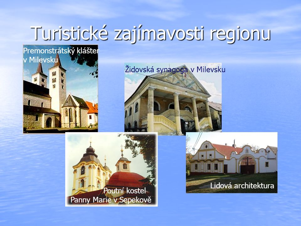 Turistické zajímavosti regionu Lidová architektura Poutní kostel Panny Marie v Sepekově Židovská synagoga v Milevsku Premonstrátský klášter v Milevsku