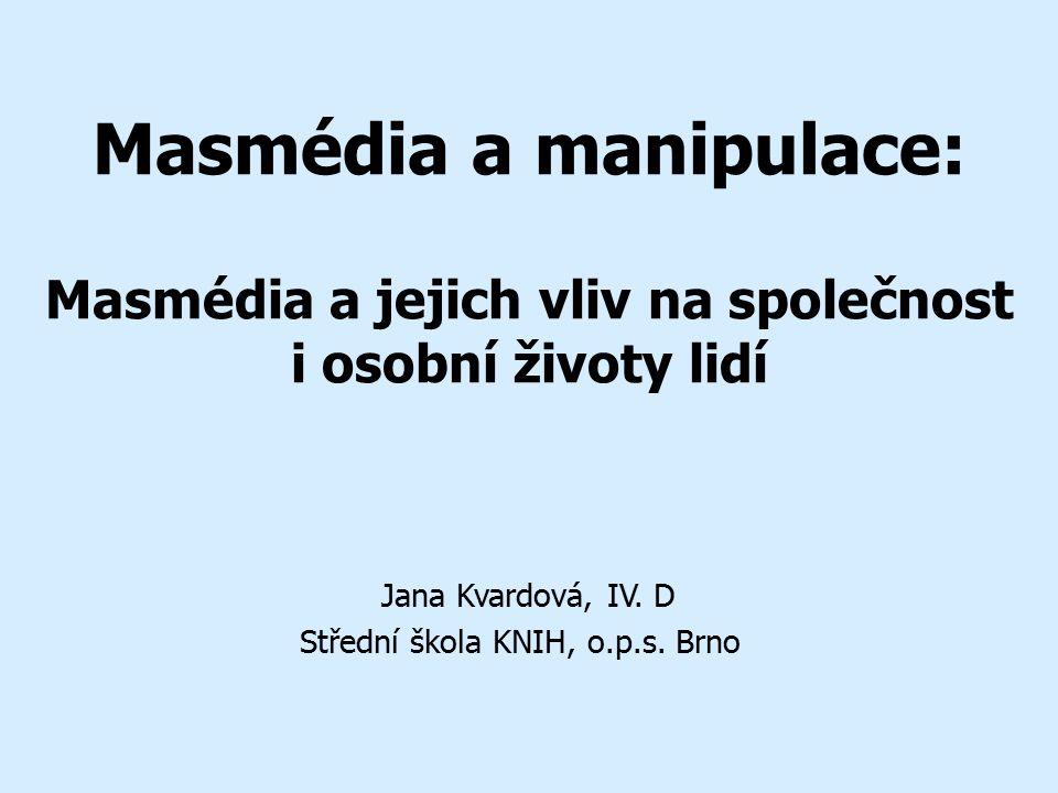 Masmédia a manipulace: Masmédia a jejich vliv na společnost i osobní životy lidí Jana Kvardová, IV.