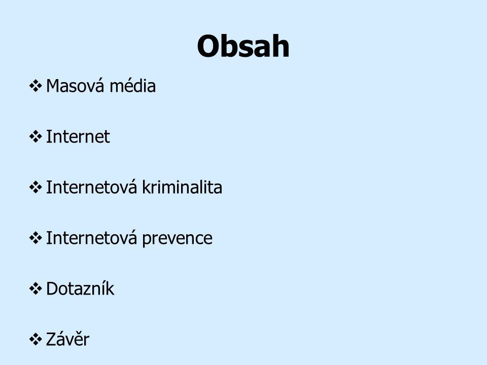 Obsah  Masová média  Internet  Internetová kriminalita  Internetová prevence  Dotazník  Závěr
