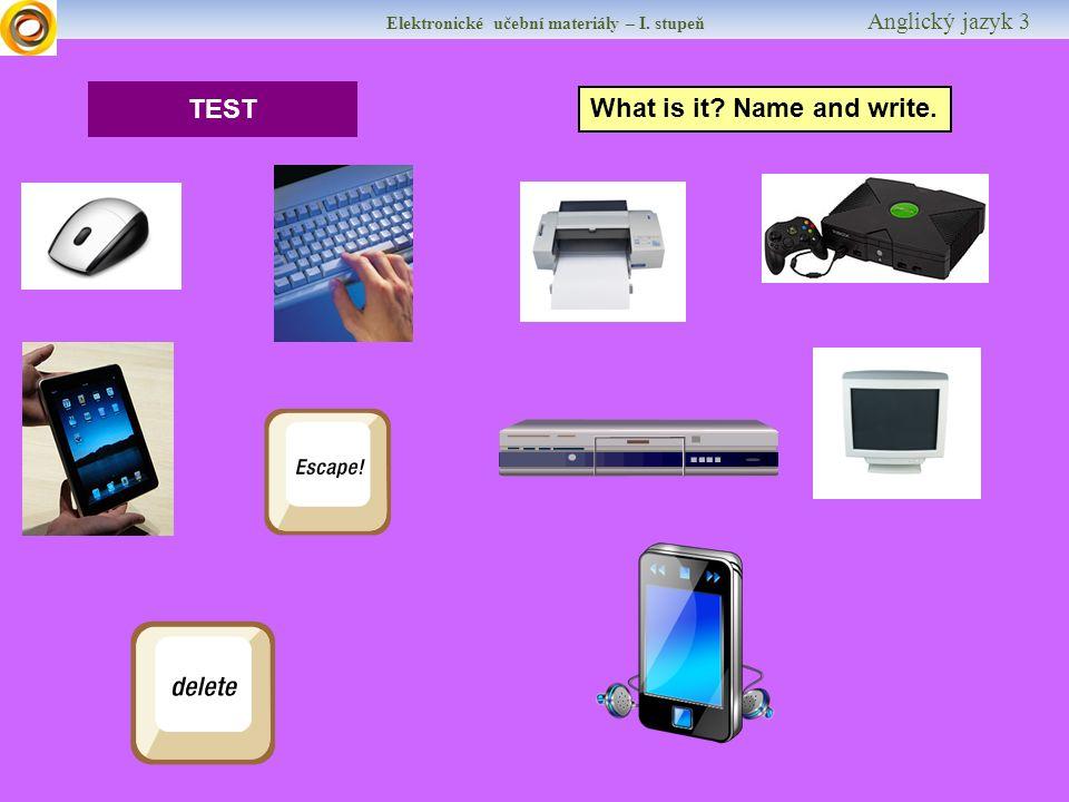 Elektronické učební materiály – I. stupeň Anglický jazyk 3 TEST What is it Name and write.