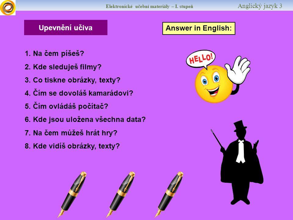 Elektronické učební materiály – I.stupeň Anglický jazyk 3 Upevnění učiva Answer in English: 1.