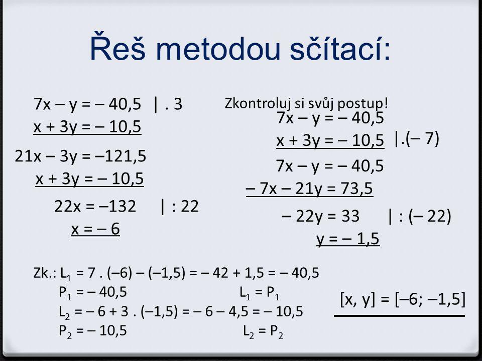 Řeš metodou sčítací: 7x – y = – 40,5 x + 3y = – 10,5 Zkontroluj si svůj postup.