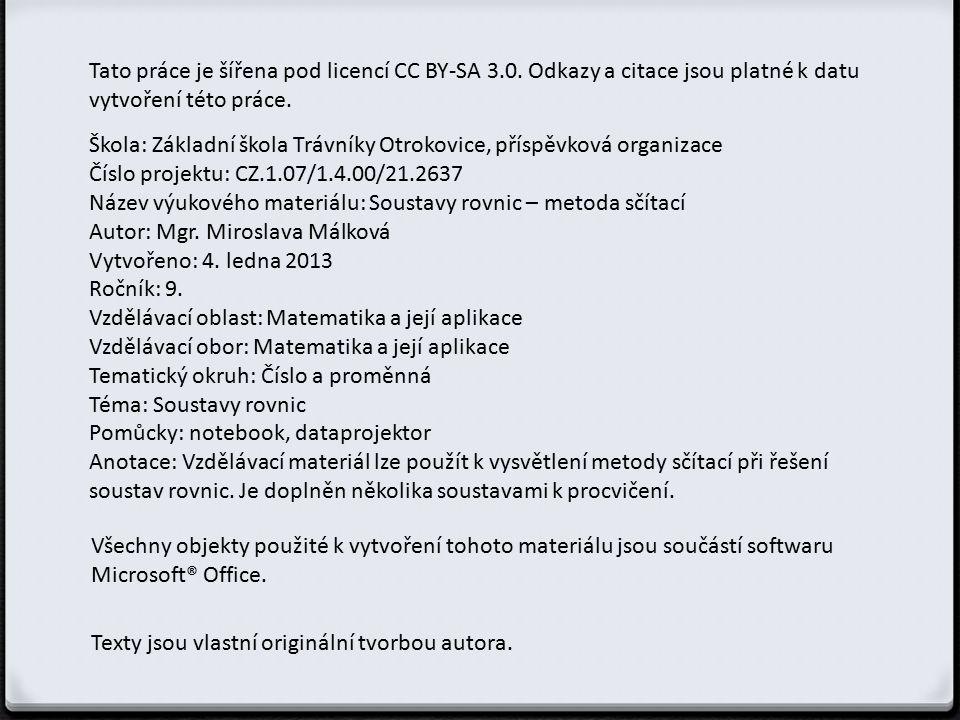 Škola: Základní škola Trávníky Otrokovice, příspěvková organizace Číslo projektu: CZ.1.07/1.4.00/21.2637 Název výukového materiálu: Soustavy rovnic – metoda sčítací Autor: Mgr.