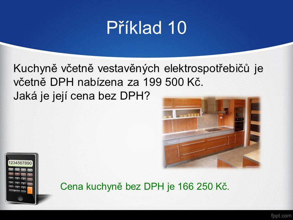 Příklad 10 Kuchyně včetně vestavěných elektrospotřebičů je včetně DPH nabízena za 199 500 Kč.