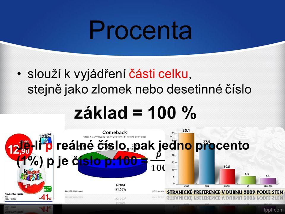 Procenta slouží k vyjádření části celku, stejně jako zlomek nebo desetinné číslo Je-li p reálné číslo, pak jedno procento (1%) p je číslo p:100 = základ = 100 %