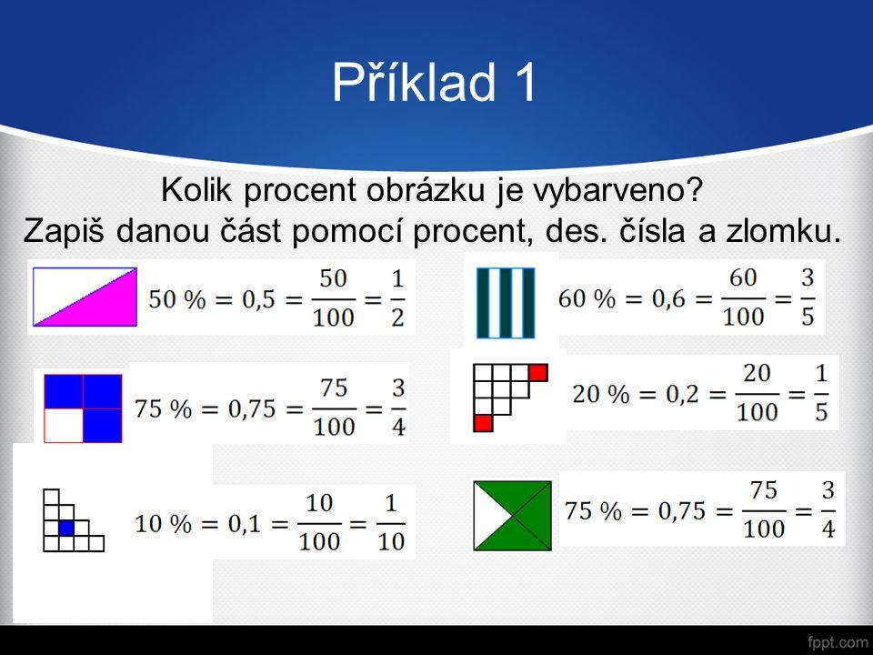 Příklad 1 Kolik procent obrázku je vybarveno? Zapiš danou část pomocí procent, des. čísla a zlomku.