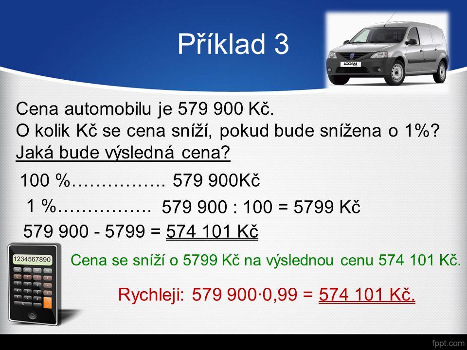 Příklad 3 Cena automobilu je 579 900 Kč. O kolik Kč se cena sníží, pokud bude snížena o 1%.