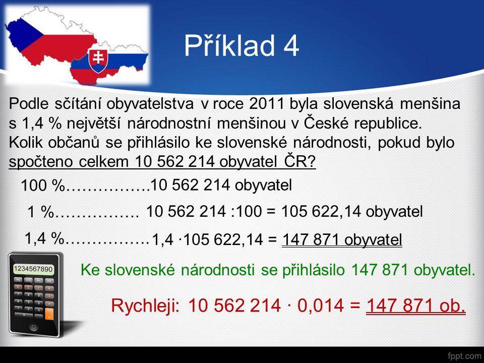 Příklad 4 Podle sčítání obyvatelstva v roce 2011 byla slovenská menšina s 1,4 % největší národnostní menšinou v České republice.