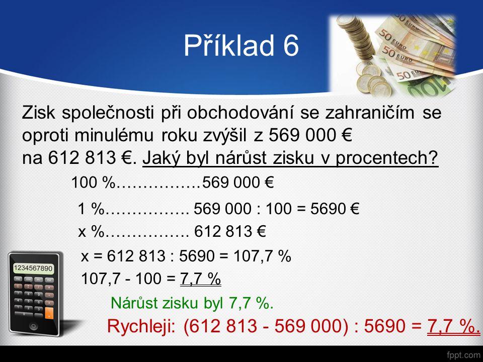 Příklad 6 Zisk společnosti při obchodování se zahraničím se oproti minulému roku zvýšil z 569 000 € na 612 813 €.