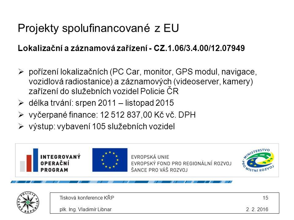 Projekty spolufinancované z EU Lokalizační a záznamová zařízení - CZ.1.06/3.4.00/12.07949  pořízení lokalizačních (PC Car, monitor, GPS modul, navigace, vozidlová radiostanice) a záznamových (videoserver, kamery) zařízení do služebních vozidel Policie ČR  délka trvání: srpen 2011 – listopad 2015  vyčerpané finance: 12 512 837,00 Kč vč.