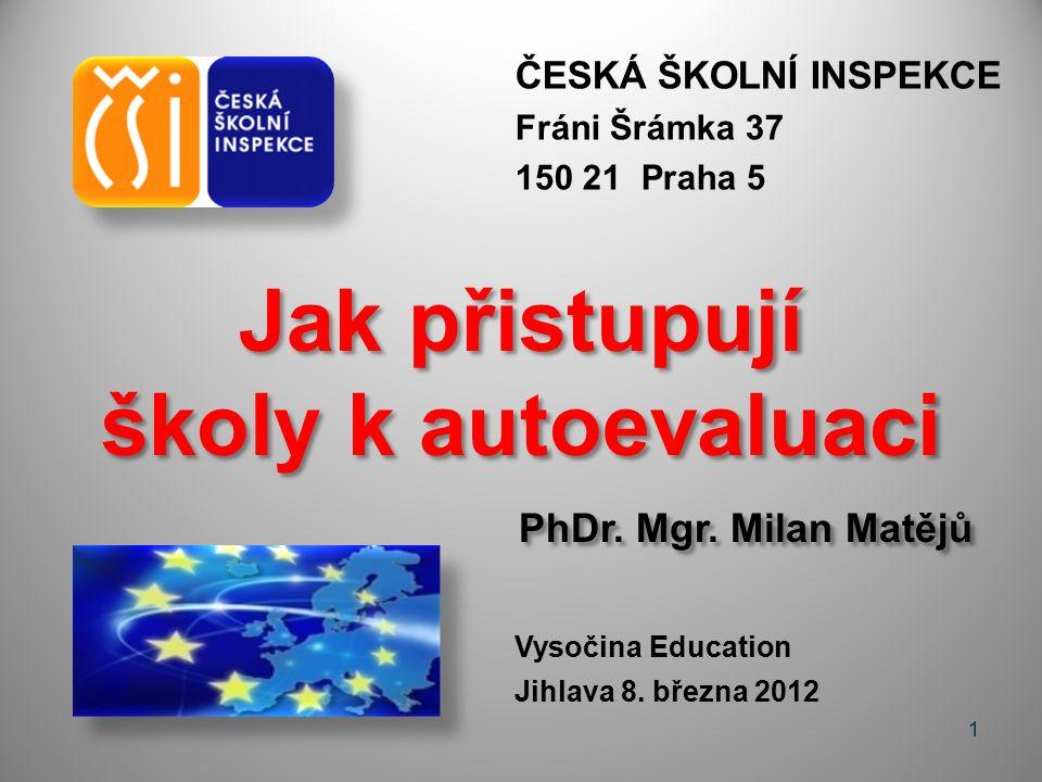 ČESKÁ ŠKOLNÍ INSPEKCE Fráni Šrámka 37 150 21 Praha 5 Jak přistupují školy k autoevaluaci PhDr.