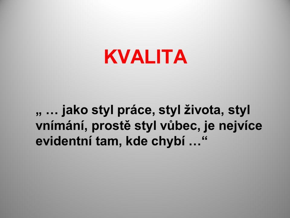 """KVALITA """" … jako styl práce, styl života, styl vnímání, prostě styl vůbec, je nejvíce evidentní tam, kde chybí …"""