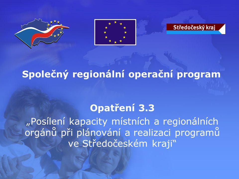 """Opatření 3.3 """"Posílení kapacity místních a regionálních orgánů při plánování a realizaci programů ve Středočeském kraji Společný regionální operační program"""