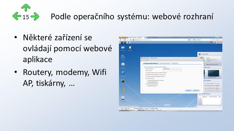 Podle operačního systému: webové rozhraní Některé zařízení se ovládají pomocí webové aplikace Routery, modemy, Wifi AP, tiskárny, … 15