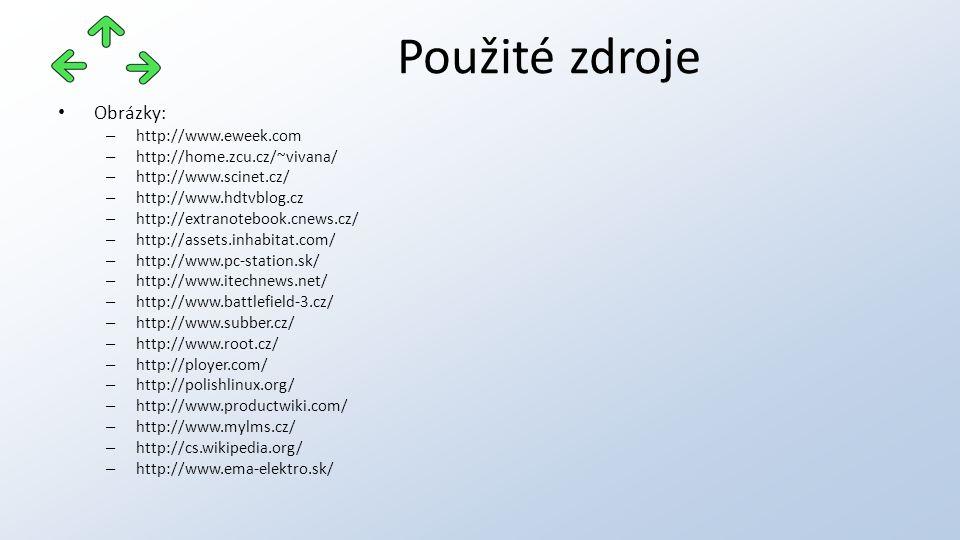 Obrázky: – http://www.eweek.com – http://home.zcu.cz/~vivana/ – http://www.scinet.cz/ – http://www.hdtvblog.cz – http://extranotebook.cnews.cz/ – http://assets.inhabitat.com/ – http://www.pc-station.sk/ – http://www.itechnews.net/ – http://www.battlefield-3.cz/ – http://www.subber.cz/ – http://www.root.cz/ – http://ployer.com/ – http://polishlinux.org/ – http://www.productwiki.com/ – http://www.mylms.cz/ – http://cs.wikipedia.org/ – http://www.ema-elektro.sk/ Použité zdroje