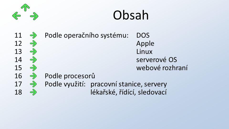 Obsah Podle operačního systému:DOS11 Apple12 Linux13 serverové OS14 webové rozhraní15 Podle procesorů16 Podle využití:pracovní stanice, servery17 lékařské, řídící, sledovací18