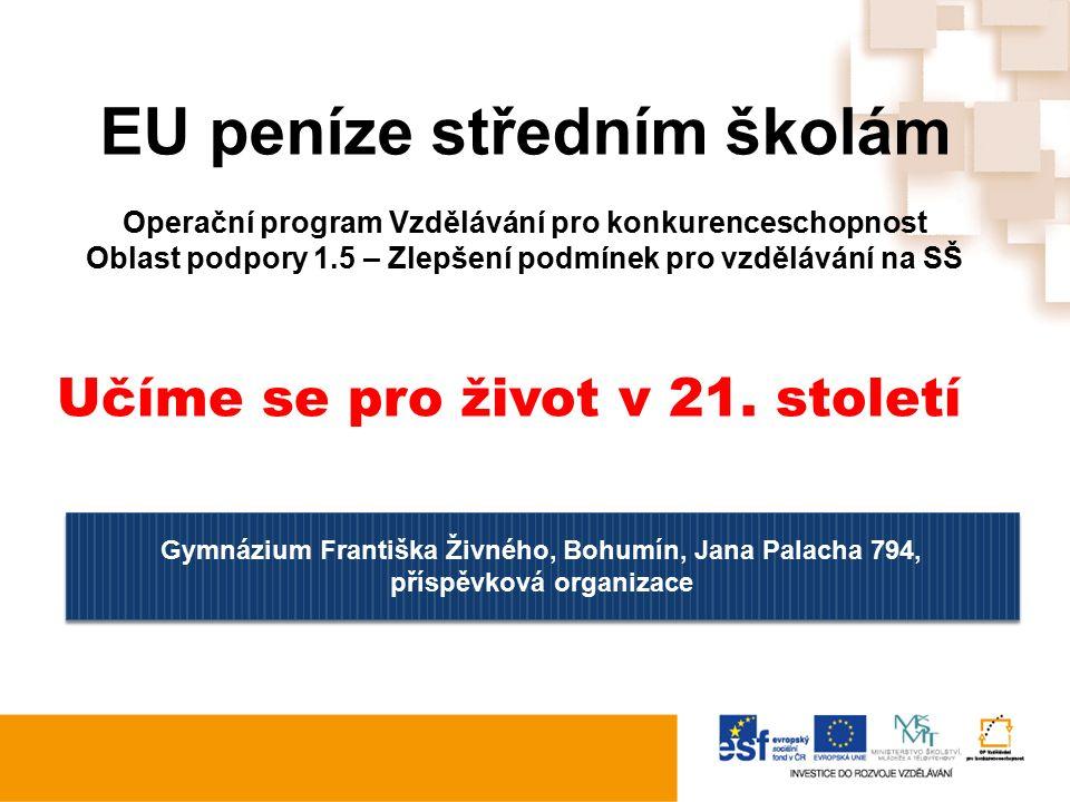 EU peníze středním školám Operační program Vzdělávání pro konkurenceschopnost Oblast podpory 1.5 – Zlepšení podmínek pro vzdělávání na SŠ Učíme se pro