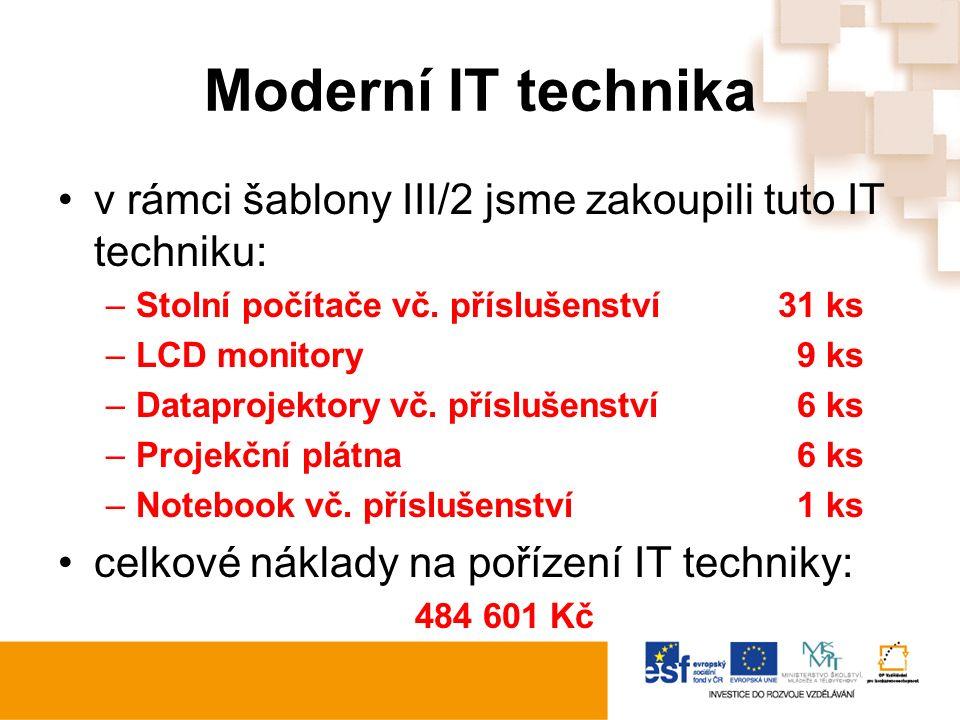 Moderní IT technika v rámci šablony III/2 jsme zakoupili tuto IT techniku: –Stolní počítače vč. příslušenství31 ks –LCD monitory 9 ks –Dataprojektory