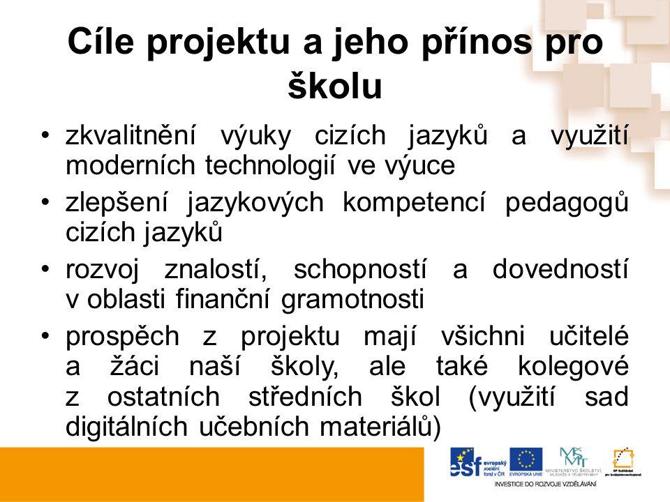 Cíle projektu a jeho přínos pro školu zkvalitnění výuky cizích jazyků a využití moderních technologií ve výuce zlepšení jazykových kompetencí pedagogů