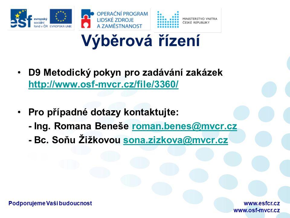 Výběrová řízení D9 Metodický pokyn pro zadávání zakázek http://www.osf-mvcr.cz/file/3360/ http://www.osf-mvcr.cz/file/3360/ Pro případné dotazy kontak