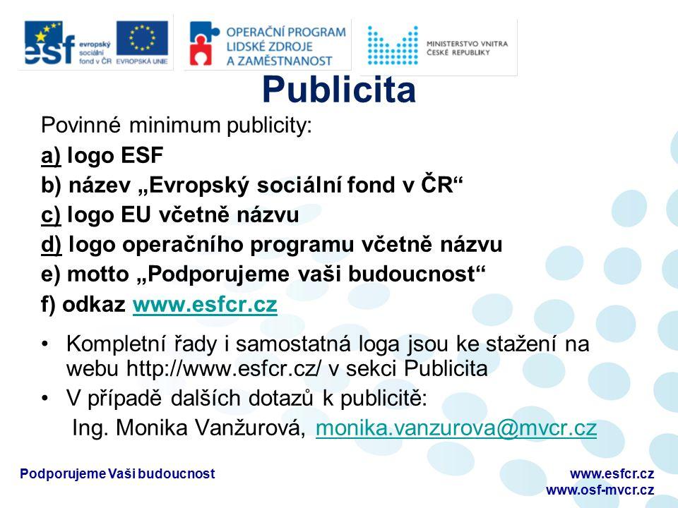 """Publicita Povinné minimum publicity: a) logo ESF b) název """"Evropský sociální fond v ČR"""" c) logo EU včetně názvu d) logo operačního programu včetně náz"""