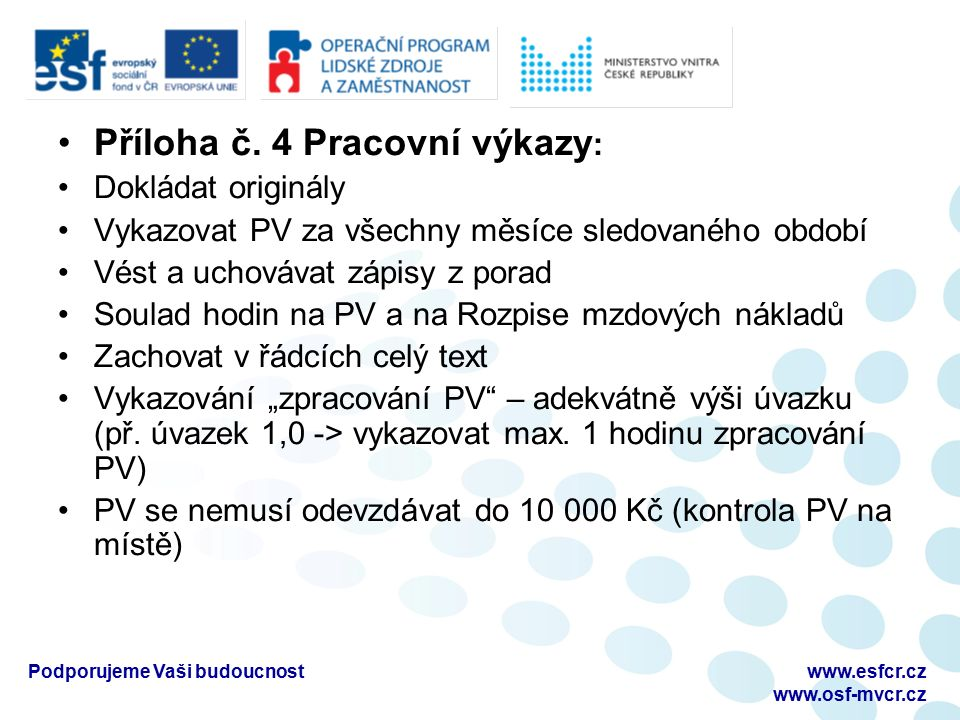 Příloha č. 4 Pracovní výkazy : Dokládat originály Vykazovat PV za všechny měsíce sledovaného období Vést a uchovávat zápisy z porad Soulad hodin na PV