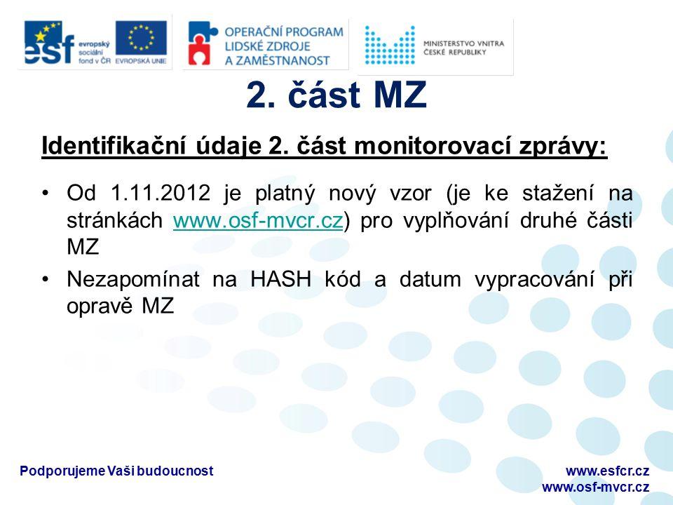 2. část MZ Identifikační údaje 2. část monitorovací zprávy: Od 1.11.2012 je platný nový vzor (je ke stažení na stránkách www.osf-mvcr.cz) pro vyplňová