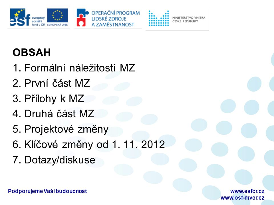OBSAH 1. Formální náležitosti MZ 2. První část MZ 3. Přílohy k MZ 4. Druhá část MZ 5. Projektové změny 6. Klíčové změny od 1. 11. 2012 7. Dotazy/disku