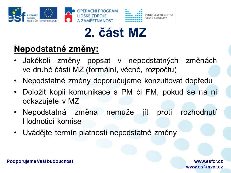 2. část MZ Nepodstatné změny: Jakékoli změny popsat v nepodstatných změnách ve druhé části MZ (formální, věcné, rozpočtu) Nepodstatné změny doporučuje