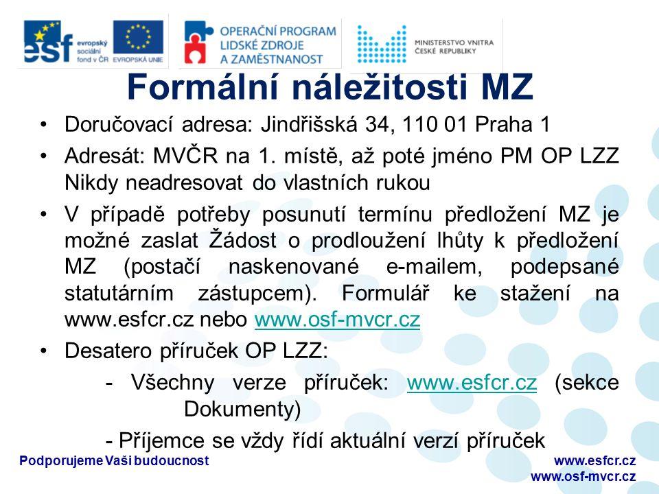 Formální náležitosti MZ Doručovací adresa: Jindřišská 34, 110 01 Praha 1 Adresát: MVČR na 1. místě, až poté jméno PM OP LZZ Nikdy neadresovat do vlast