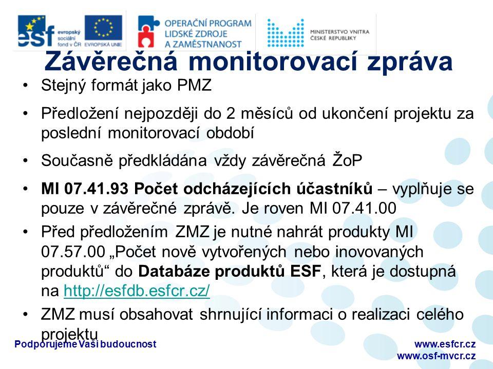 Závěrečná monitorovací zpráva Stejný formát jako PMZ Předložení nejpozději do 2 měsíců od ukončení projektu za poslední monitorovací období Současně p