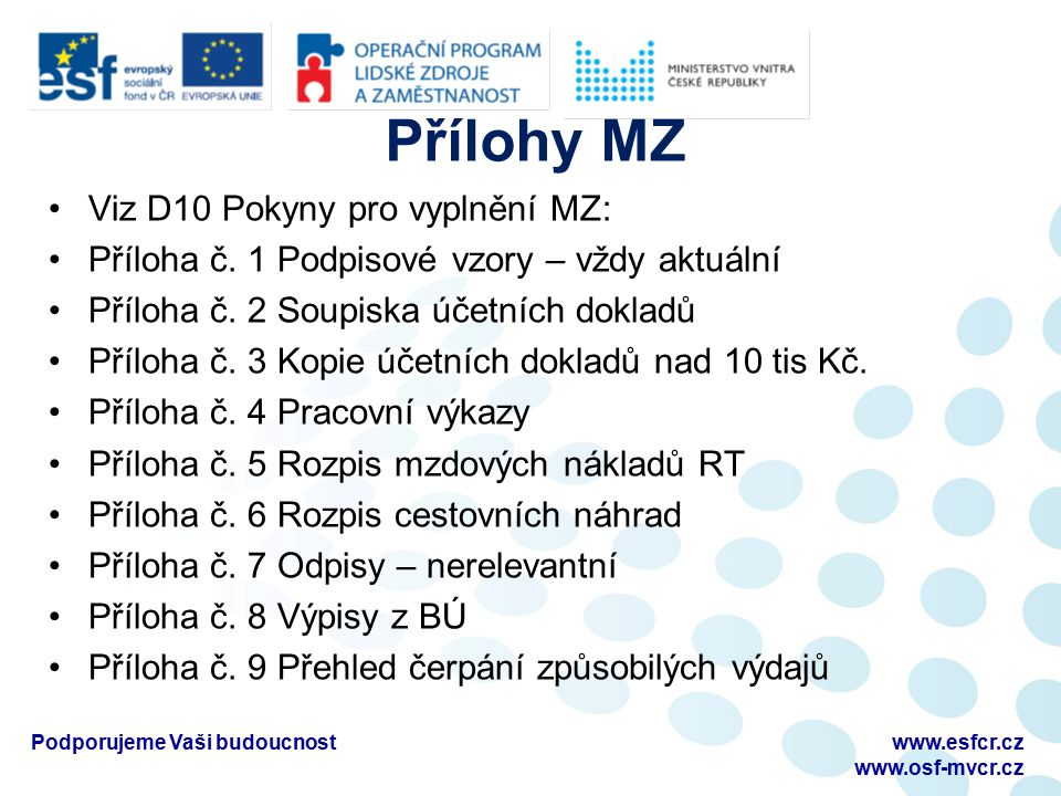 Přílohy MZ Viz D10 Pokyny pro vyplnění MZ: Příloha č. 1 Podpisové vzory – vždy aktuální Příloha č. 2 Soupiska účetních dokladů Příloha č. 3 Kopie účet