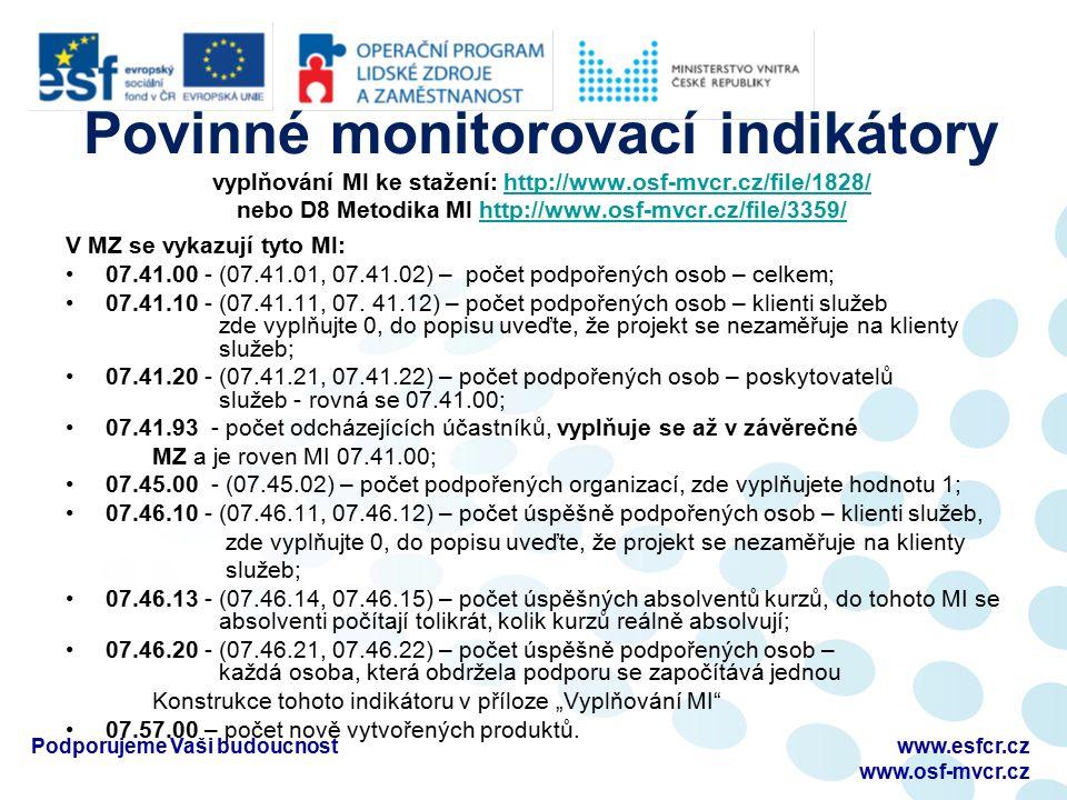 Povinné monitorovací indikátory vyplňování MI ke stažení: http://www.osf-mvcr.cz/file/1828/ nebo D8 Metodika MI http://www.osf-mvcr.cz/file/3359/http: