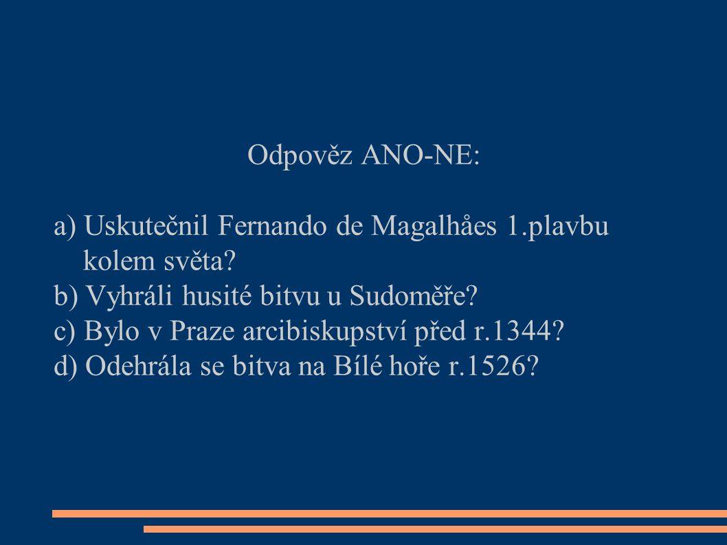 Odpověz ANO-NE: a) Uskutečnil Fernando de Magalhåes 1.plavbu kolem světa.