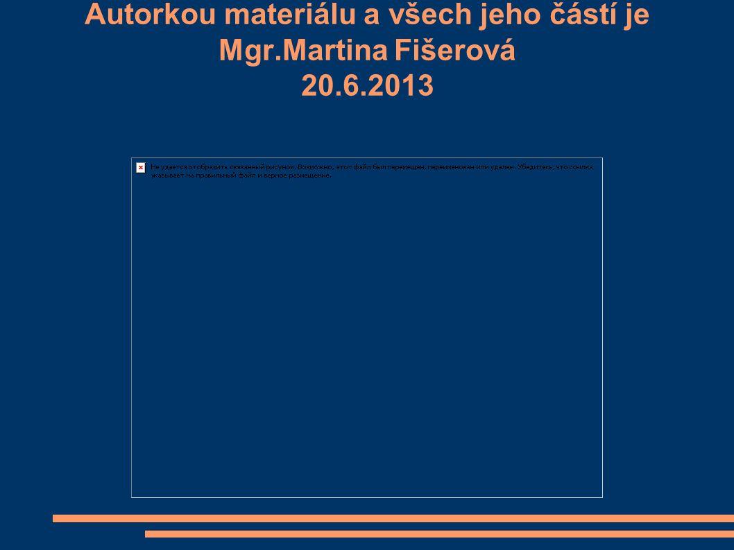 Autorkou materiálu a všech jeho částí je Mgr.Martina Fišerová 20.6.2013