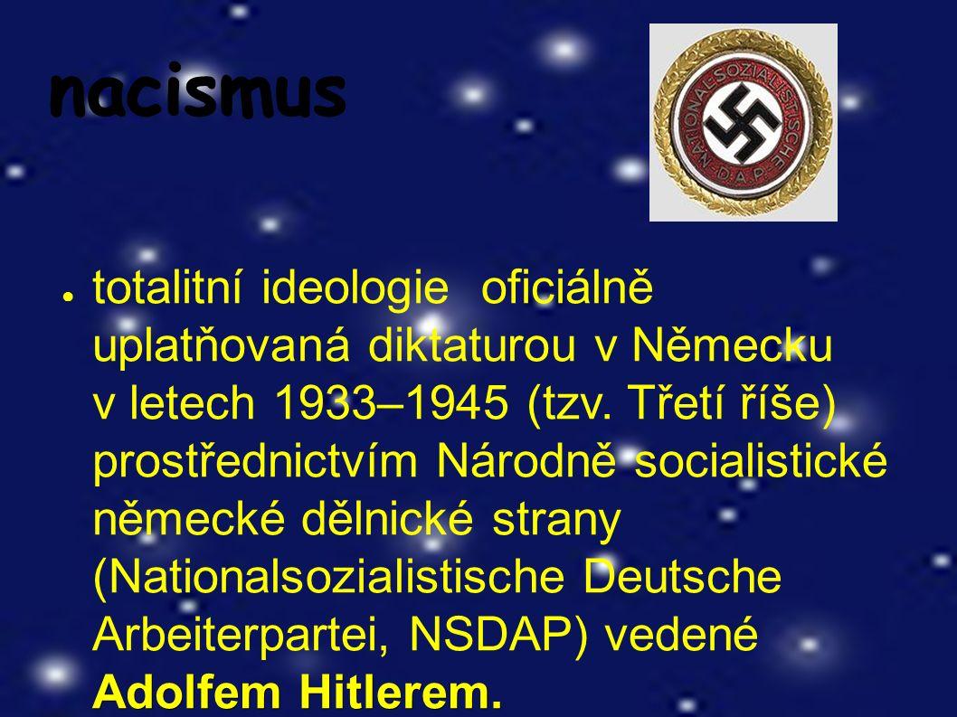 nacismus Adolfem Hitlerem. ● totalitní ideologie oficiálně uplatňovaná diktaturou v Německu v letech 1933–1945 (tzv. Třetí říše) prostřednictvím Národ