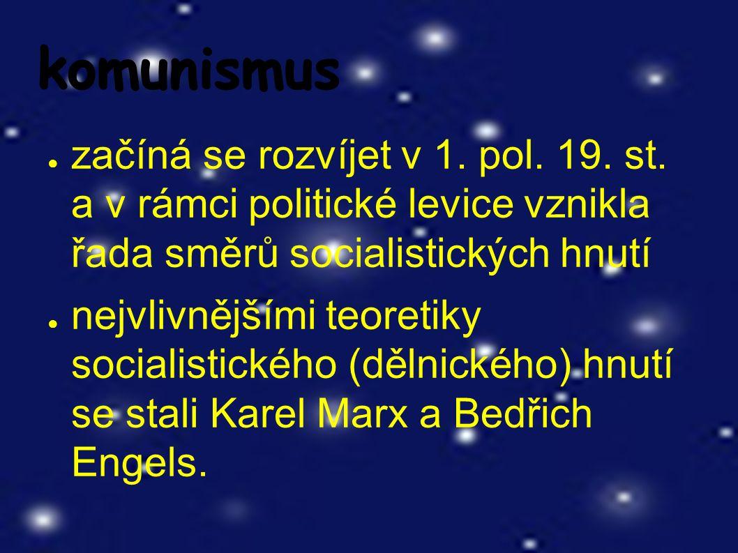 komunismus ● začíná se rozvíjet v 1. pol. 19. st.
