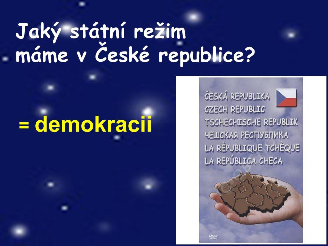 Jaký státní režim máme v České republice = demokracii