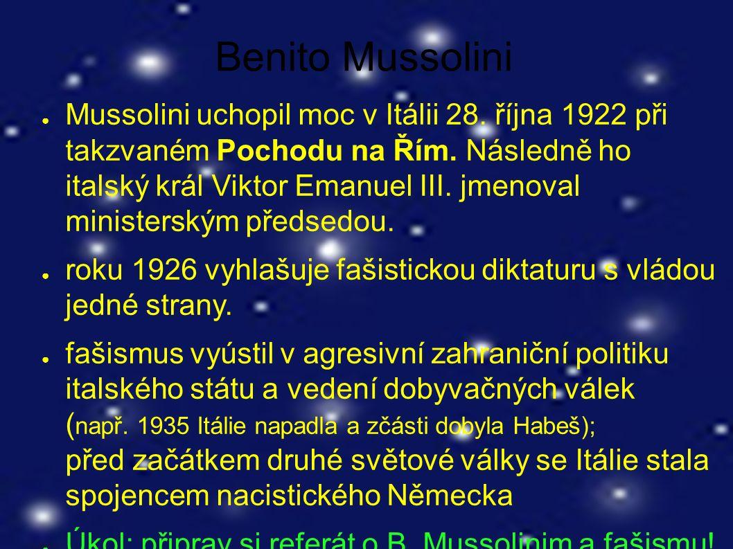 Benito Mussolini ● Mussolini uchopil moc v Itálii 28. října 1922 při takzvaném Pochodu na Řím. Následně ho italský král Viktor Emanuel III. jmenoval m