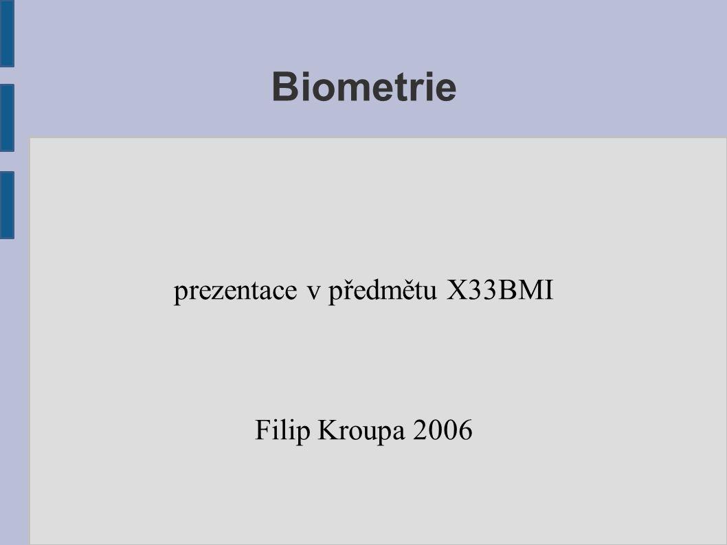 Biometrie prezentace v předmětu X33BMI Filip Kroupa 2006