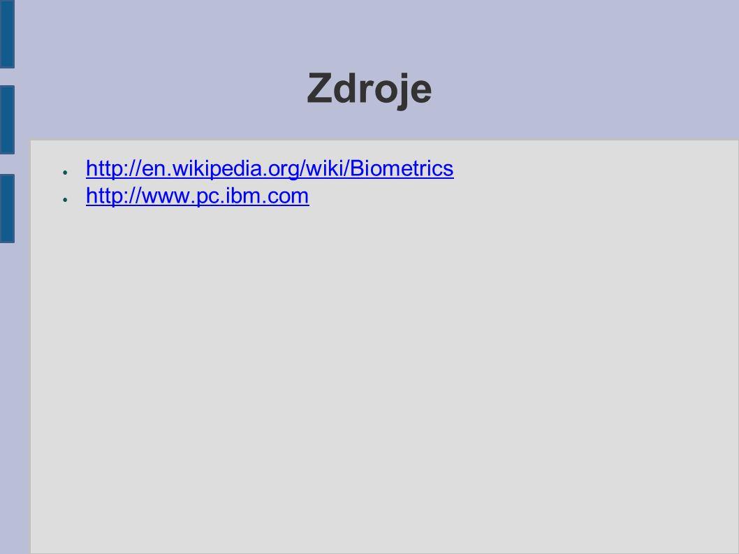 Zdroje ● http://en.wikipedia.org/wiki/Biometrics http://en.wikipedia.org/wiki/Biometrics ● http://www.pc.ibm.com http://www.pc.ibm.com