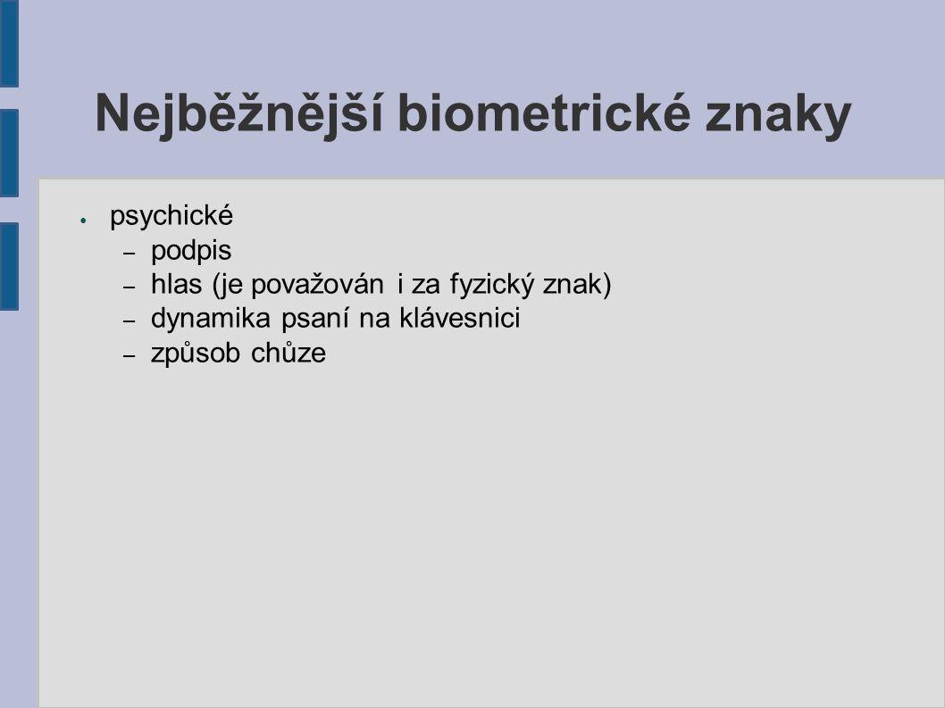 Nejběžnější biometrické znaky ● psychické – podpis – hlas (je považován i za fyzický znak) – dynamika psaní na klávesnici – způsob chůze
