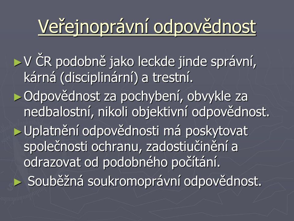Veřejnoprávní odpovědnost ► V ČR podobně jako leckde jinde správní, kárná (disciplinární) a trestní. ► Odpovědnost za pochybení, obvykle za nedbalostn