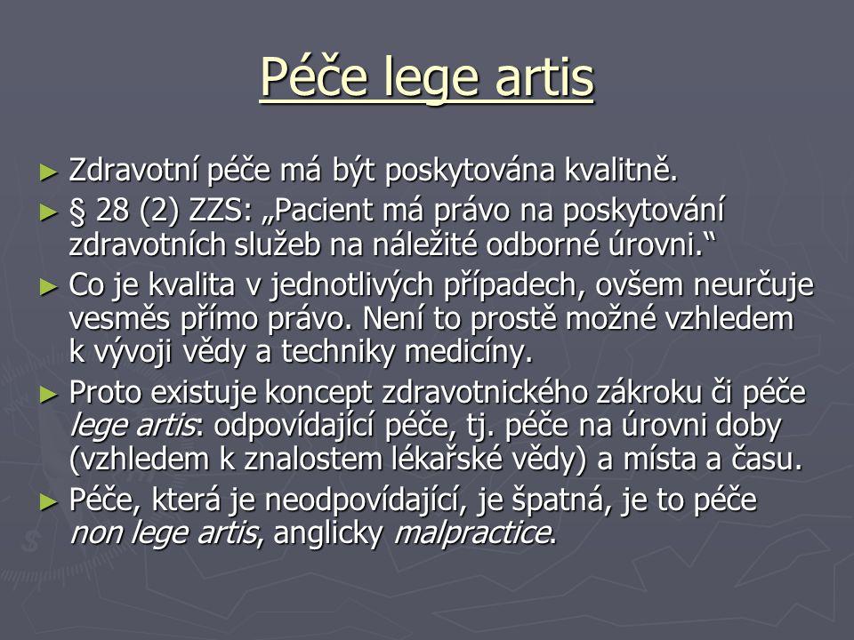 """Péče lege artis ► Zdravotní péče má být poskytována kvalitně. ► § 28 (2) ZZS: """"Pacient má právo na poskytování zdravotních služeb na náležité odborné"""