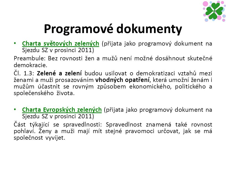 Programové dokumenty Charta světových zelených (přijata jako programový dokument na Sjezdu SZ v prosinci 2011) Preambule: Bez rovnosti žen a mužů není možné dosáhnout skutečné demokracie.