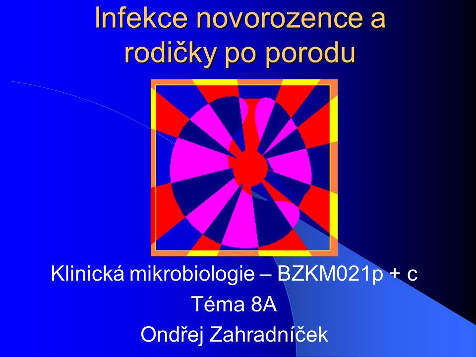 Infekce novorozence a rodičky po porodu Klinická mikrobiologie – BZKM021p + c Téma 8A Ondřej Zahradníček