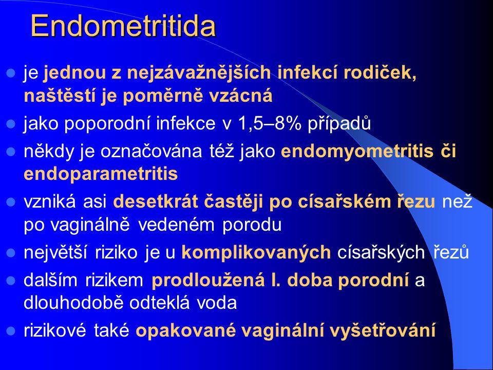 Endometritida je jednou z nejzávažnějších infekcí rodiček, naštěstí je poměrně vzácná jako poporodní infekce v 1,5–8% případů někdy je označována též jako endomyometritis či endoparametritis vzniká asi desetkrát častěji po císařském řezu než po vaginálně vedeném porodu největší riziko je u komplikovaných císařských řezů dalším rizikem prodloužená I.