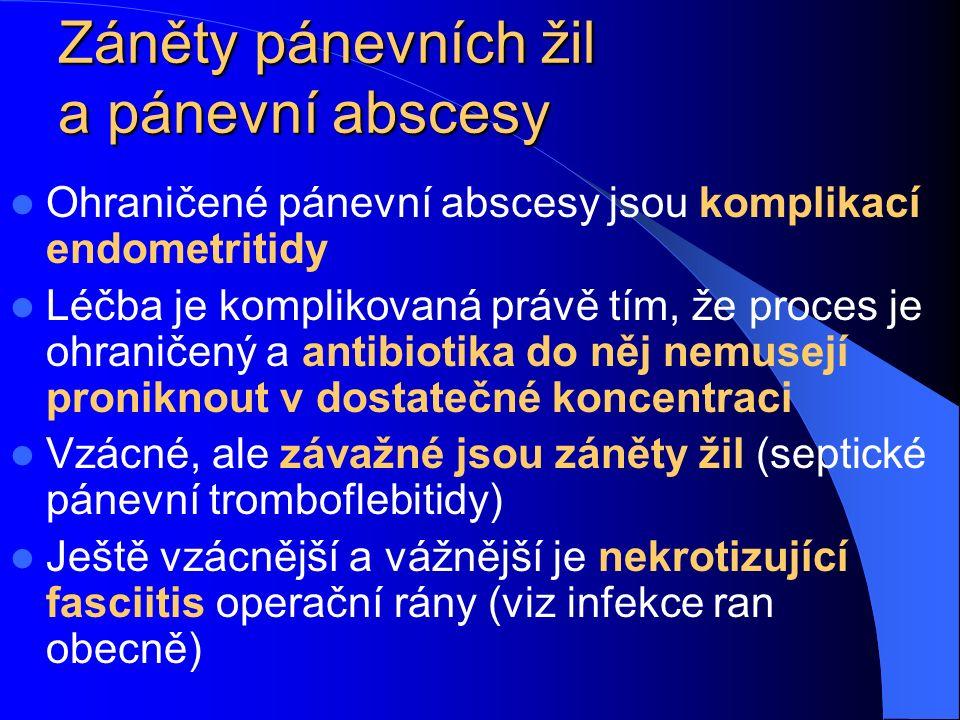 Záněty pánevních žil a pánevní abscesy Ohraničené pánevní abscesy jsou komplikací endometritidy Léčba je komplikovaná právě tím, že proces je ohraničený a antibiotika do něj nemusejí proniknout v dostatečné koncentraci Vzácné, ale závažné jsou záněty žil (septické pánevní tromboflebitidy) Ještě vzácnější a vážnější je nekrotizující fasciitis operační rány (viz infekce ran obecně)