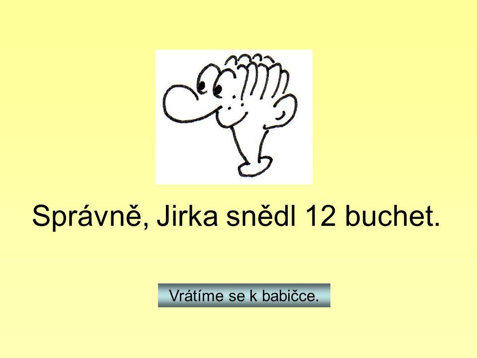 Správně, Jirka snědl 12 buchet. Vrátíme se k babičce.