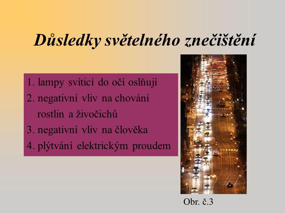 Důsledky světelného znečištění 1.lampy svíticí do očí oslňují 2.